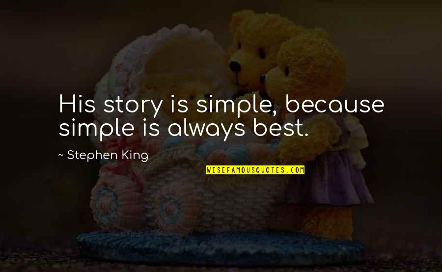 Stephen King Story Quotes By Stephen King: His story is simple, because simple is always
