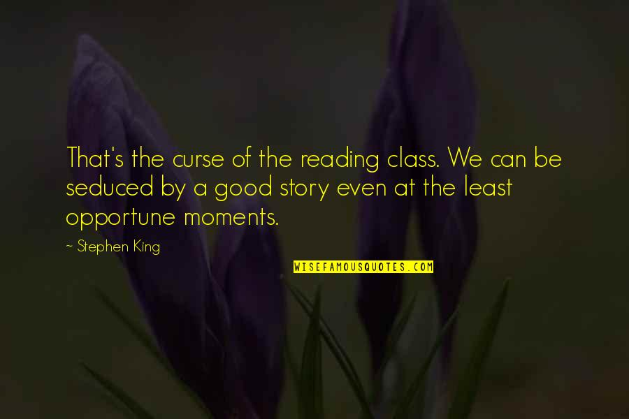 Stephen King Story Quotes By Stephen King: That's the curse of the reading class. We
