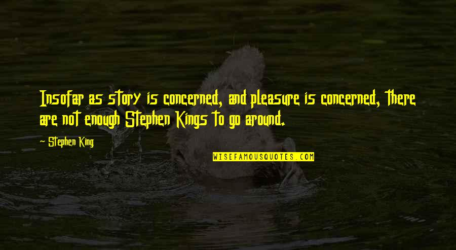 Stephen King Story Quotes By Stephen King: Insofar as story is concerned, and pleasure is
