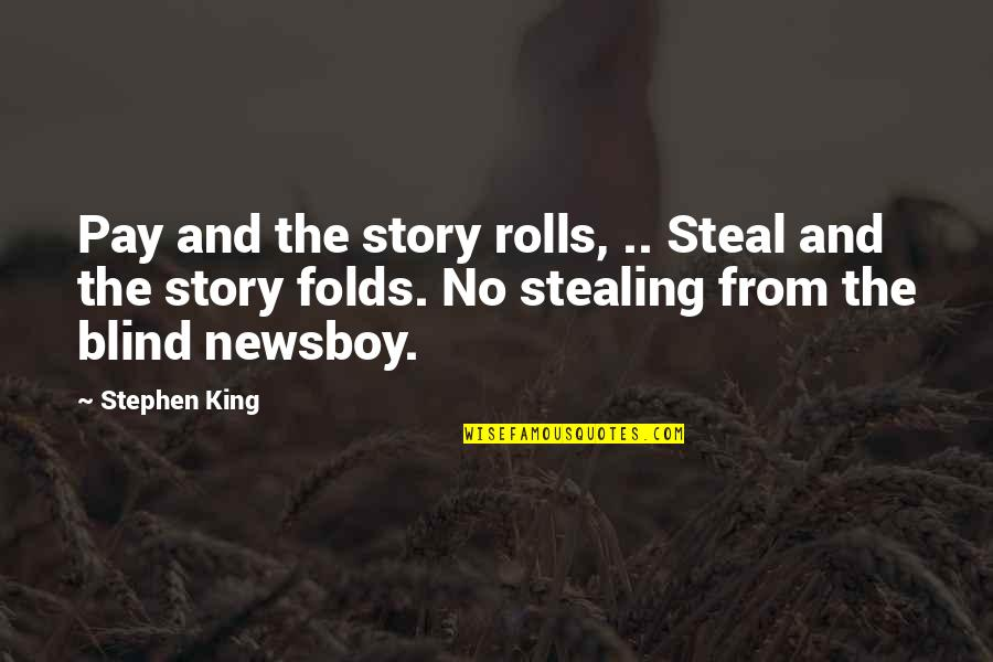 Stephen King Story Quotes By Stephen King: Pay and the story rolls, .. Steal and
