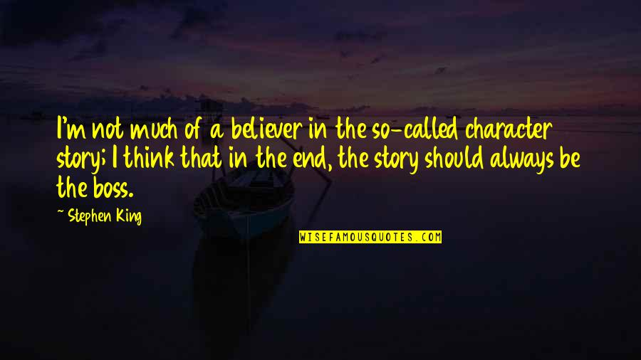 Stephen King Story Quotes By Stephen King: I'm not much of a believer in the