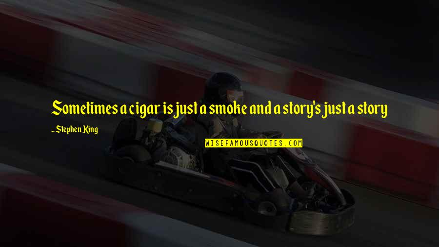 Stephen King Story Quotes By Stephen King: Sometimes a cigar is just a smoke and
