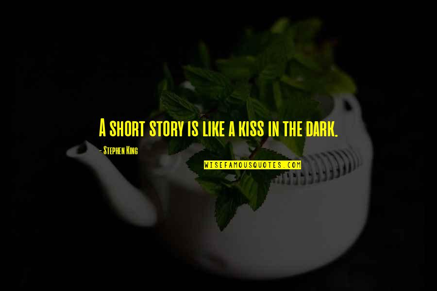 Stephen King Story Quotes By Stephen King: A short story is like a kiss in