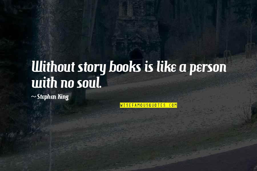 Stephen King Story Quotes By Stephen King: Without story books is like a person with