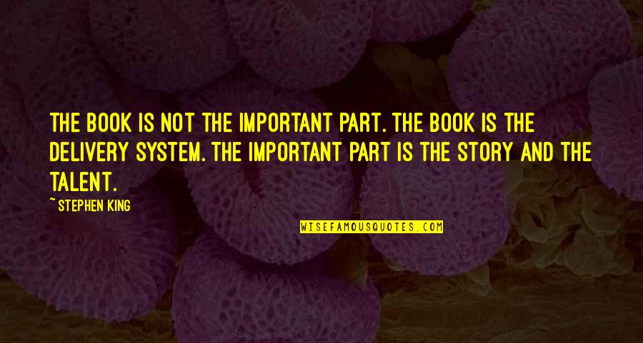 Stephen King Story Quotes By Stephen King: The book is not the important part. The