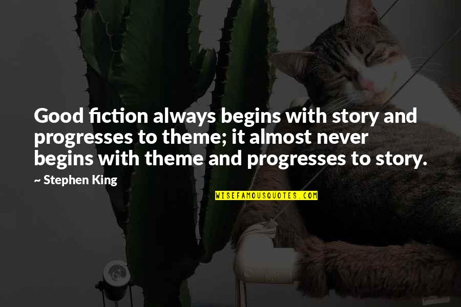 Stephen King Story Quotes By Stephen King: Good fiction always begins with story and progresses