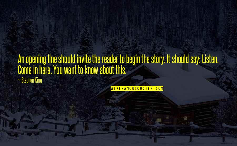 Stephen King Story Quotes By Stephen King: An opening line should invite the reader to