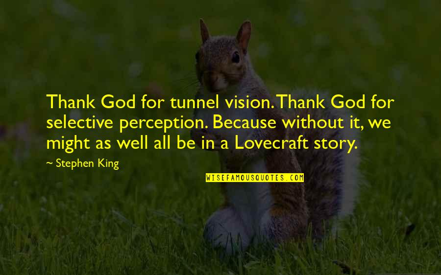 Stephen King Story Quotes By Stephen King: Thank God for tunnel vision. Thank God for