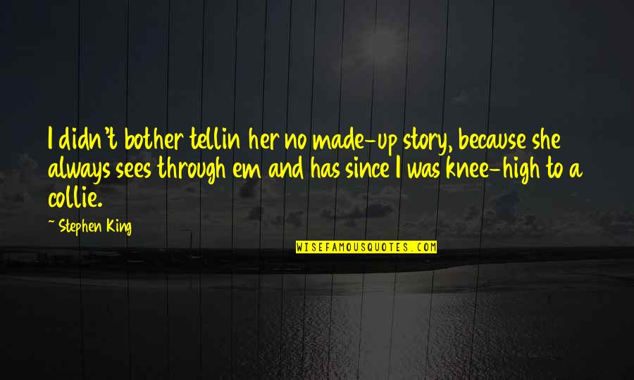 Stephen King Story Quotes By Stephen King: I didn't bother tellin her no made-up story,