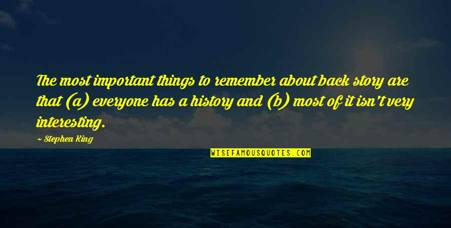 Stephen King Story Quotes By Stephen King: The most important things to remember about back