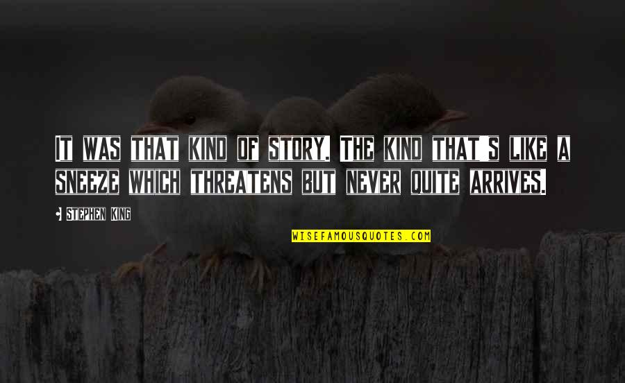 Stephen King Story Quotes By Stephen King: It was that kind of story. The kind