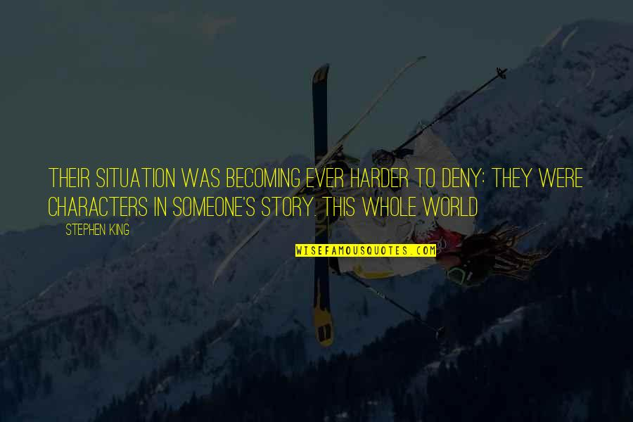 Stephen King Story Quotes By Stephen King: Their situation was becoming ever harder to deny: