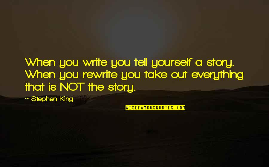 Stephen King Story Quotes By Stephen King: When you write you tell yourself a story.