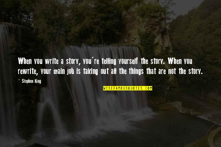 Stephen King Story Quotes By Stephen King: When you write a story, you're telling yourself