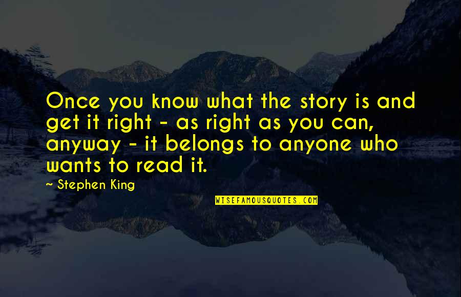 Stephen King Story Quotes By Stephen King: Once you know what the story is and