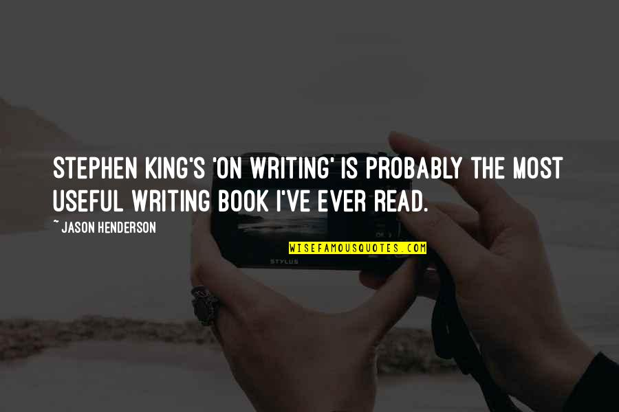 Stephen King's Writing Quotes By Jason Henderson: Stephen King's 'On Writing' is probably the most