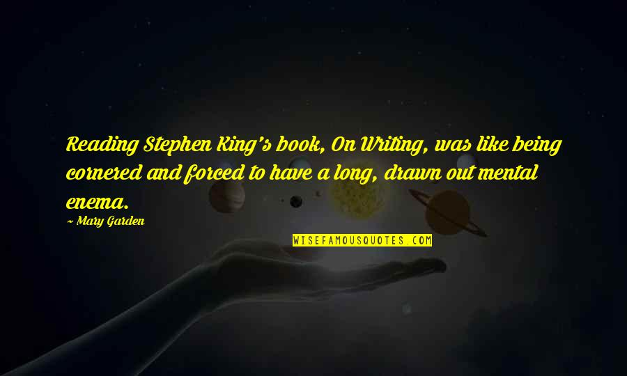 Stephen King's Writing Quotes By Mary Garden: Reading Stephen King's book, On Writing, was like