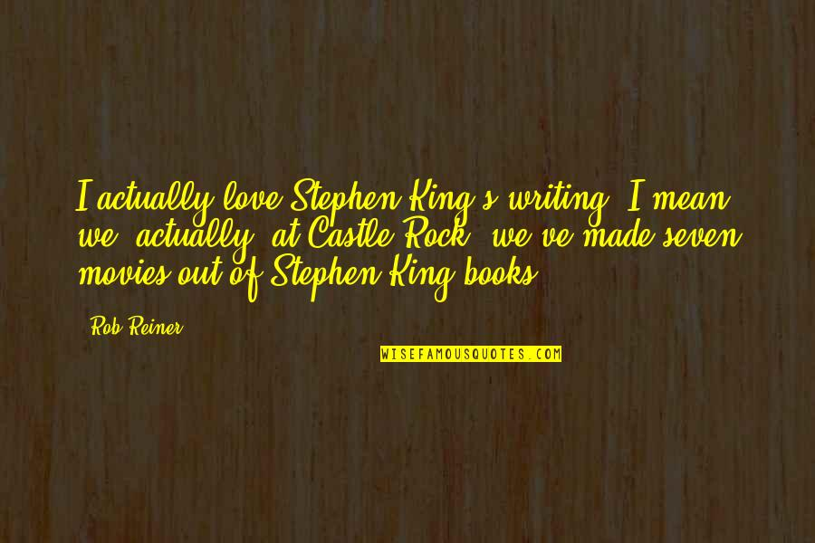Stephen King's Writing Quotes By Rob Reiner: I actually love Stephen King's writing. I mean,