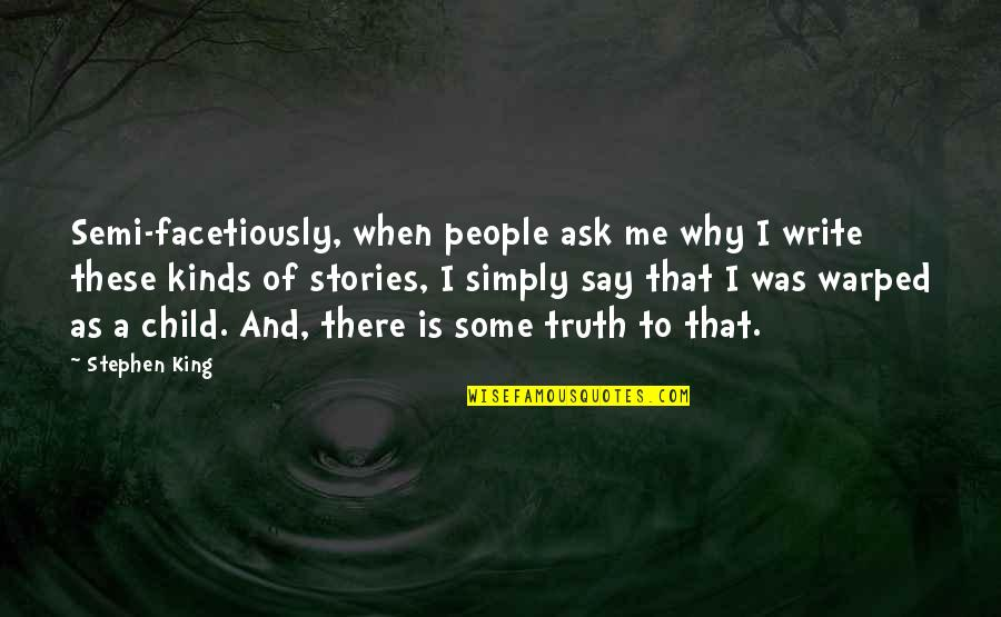 Stephen King's Writing Quotes By Stephen King: Semi-facetiously, when people ask me why I write
