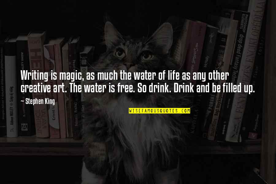 Stephen King's Writing Quotes By Stephen King: Writing is magic, as much the water of