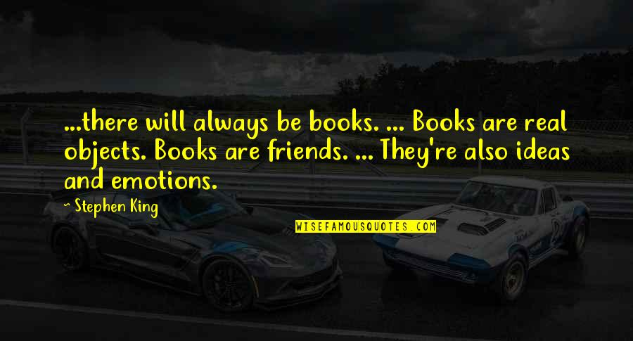 Stephen King's Writing Quotes By Stephen King: ...there will always be books. ... Books are