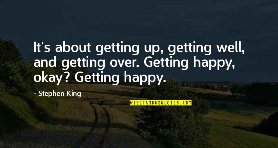Stephen King's Writing Quotes By Stephen King: It's about getting up, getting well, and getting