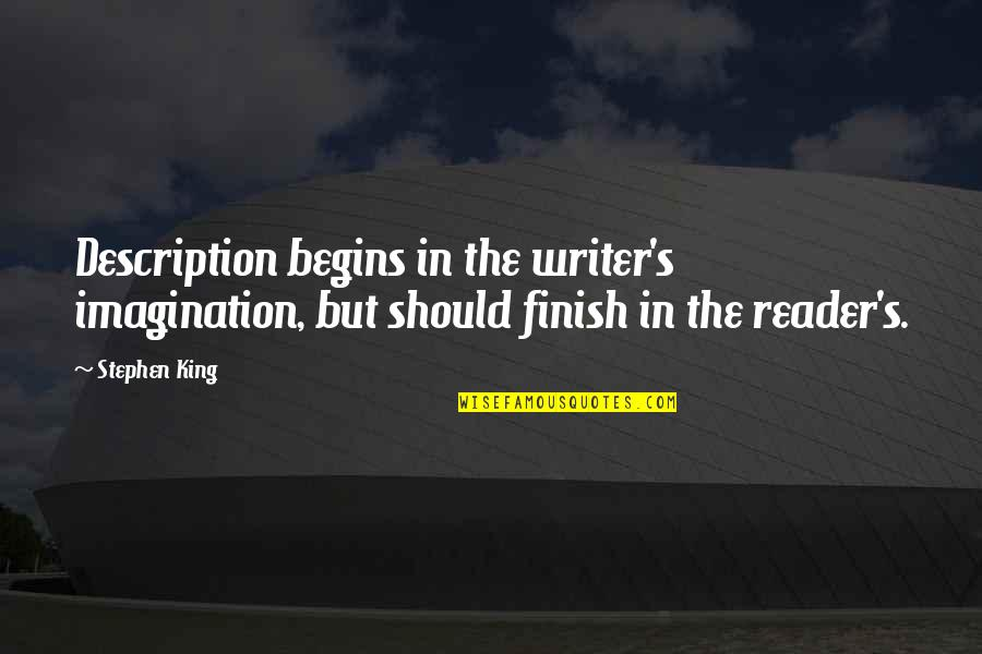 Stephen King's Writing Quotes By Stephen King: Description begins in the writer's imagination, but should