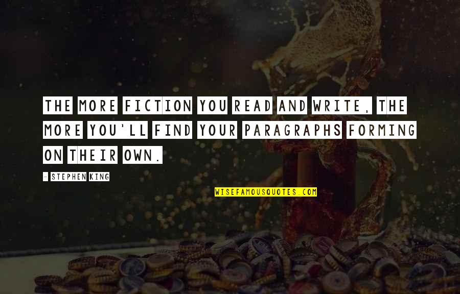 Stephen King's Writing Quotes By Stephen King: The more fiction you read and write, the