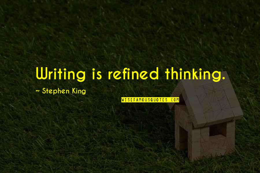 Stephen King's Writing Quotes By Stephen King: Writing is refined thinking.