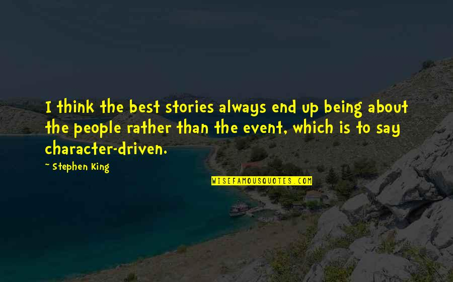 Stephen King's Writing Quotes By Stephen King: I think the best stories always end up