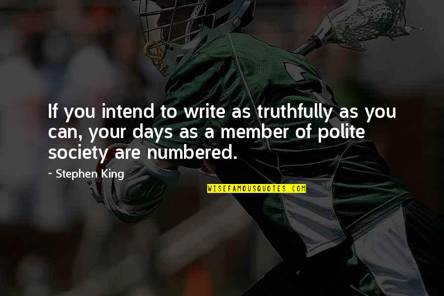 Stephen King's Writing Quotes By Stephen King: If you intend to write as truthfully as