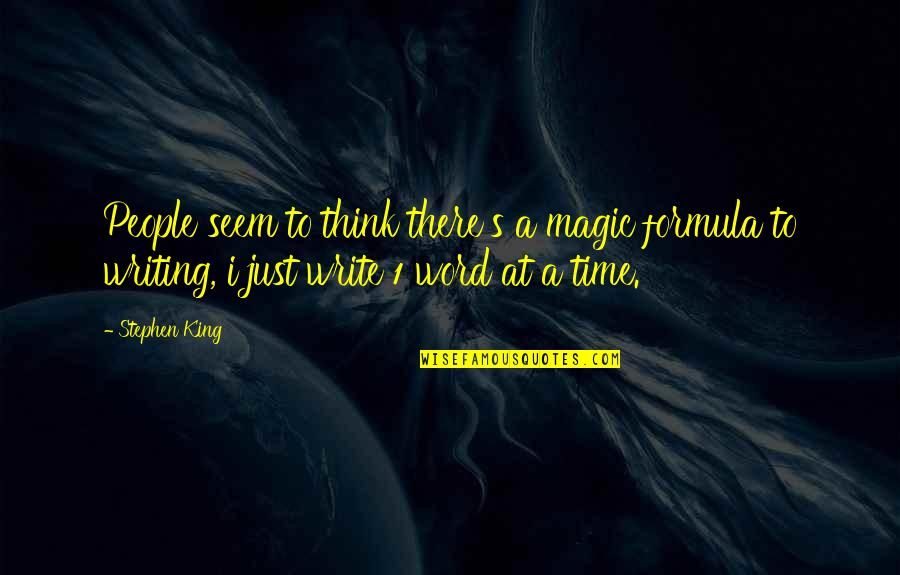 Stephen King's Writing Quotes By Stephen King: People seem to think there's a magic formula