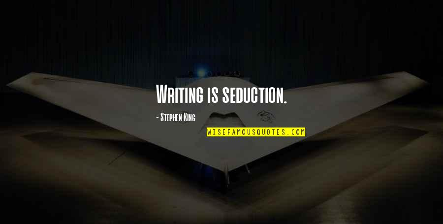 Stephen King's Writing Quotes By Stephen King: Writing is seduction.