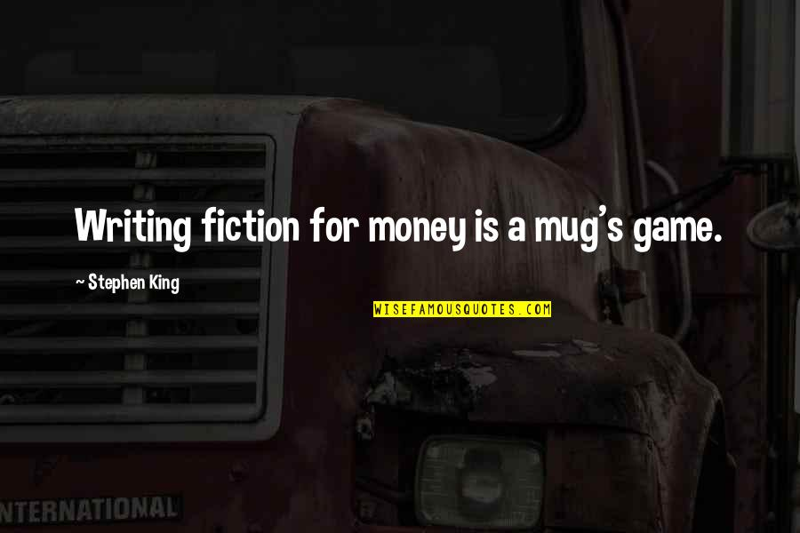 Stephen King's Writing Quotes By Stephen King: Writing fiction for money is a mug's game.