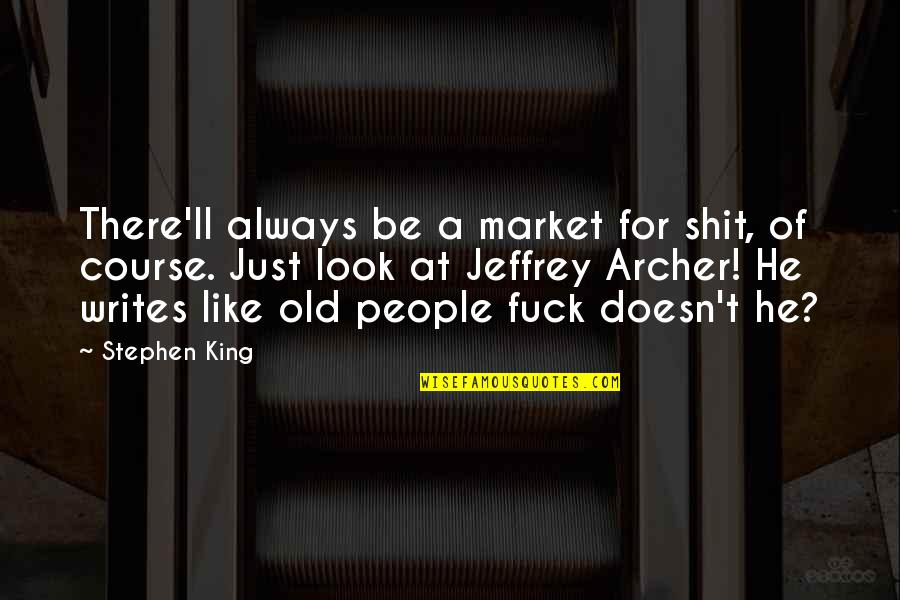 Stephen King's Writing Quotes By Stephen King: There'll always be a market for shit, of