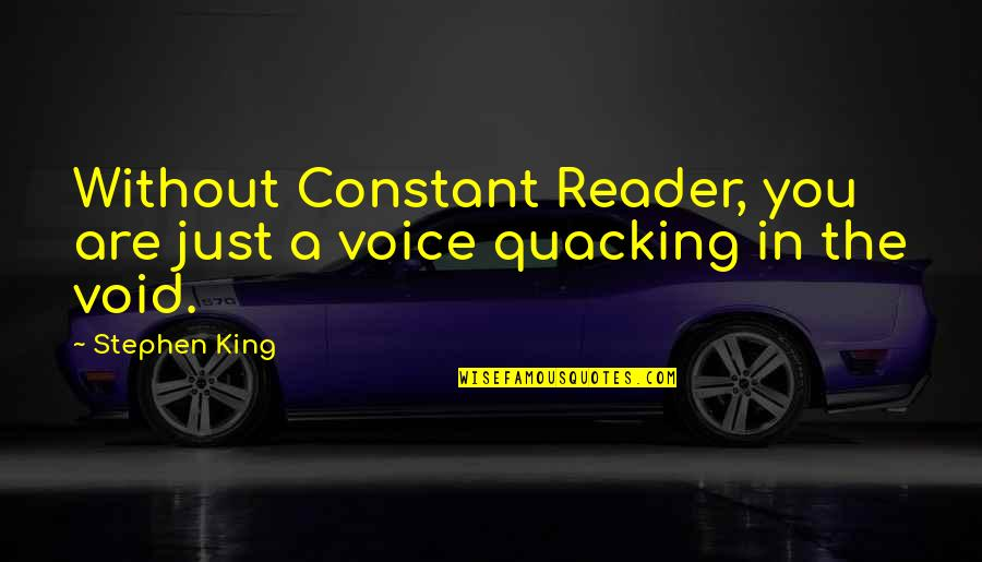 Stephen King's Writing Quotes By Stephen King: Without Constant Reader, you are just a voice