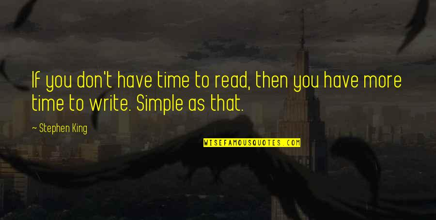 Stephen King's Writing Quotes By Stephen King: If you don't have time to read, then