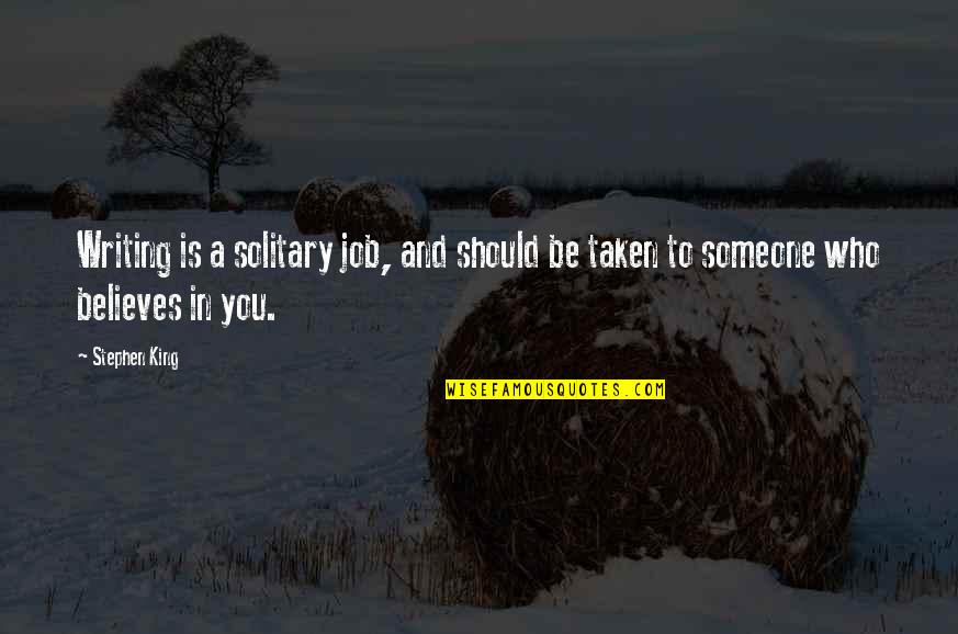 Stephen King's Writing Quotes By Stephen King: Writing is a solitary job, and should be