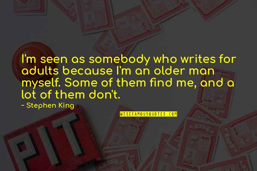 Stephen King's Writing Quotes By Stephen King: I'm seen as somebody who writes for adults
