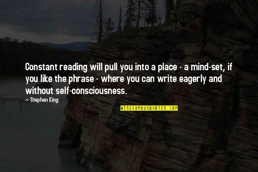 Stephen King's Writing Quotes By Stephen King: Constant reading will pull you into a place