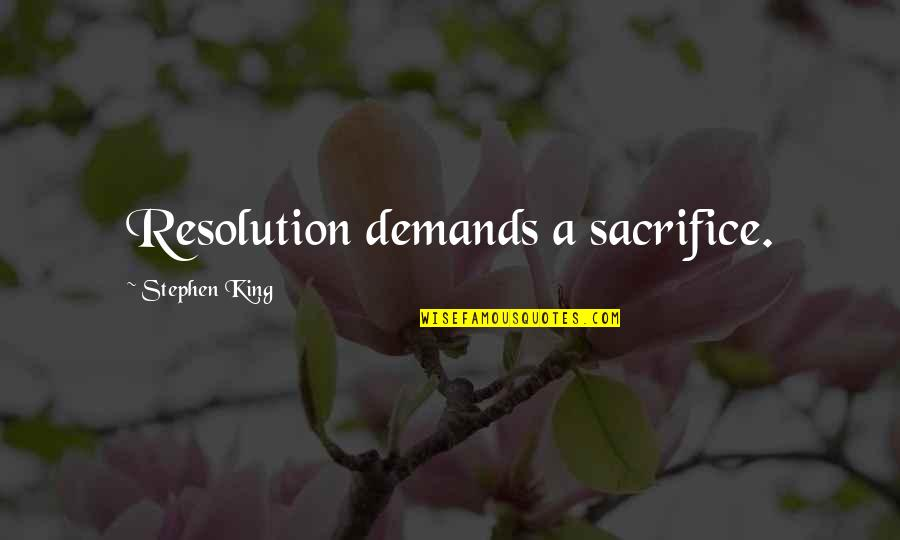 Stephen King's Writing Quotes By Stephen King: Resolution demands a sacrifice.
