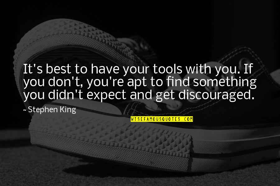 Stephen King's Writing Quotes By Stephen King: It's best to have your tools with you.