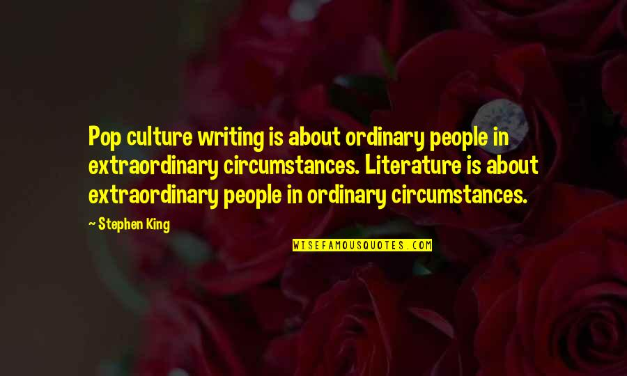 Stephen King's Writing Quotes By Stephen King: Pop culture writing is about ordinary people in