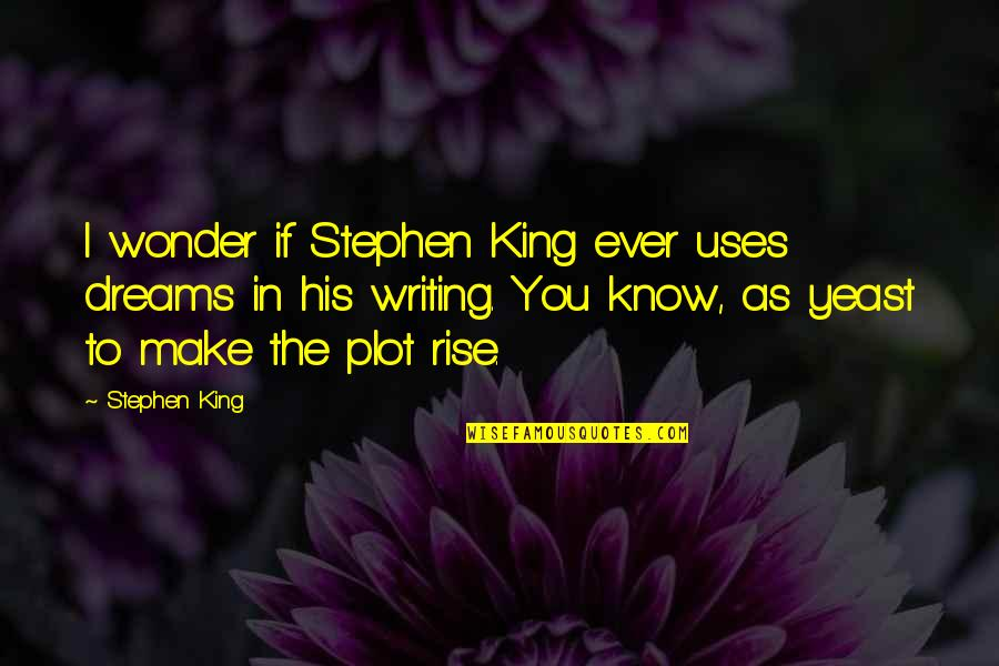 Stephen King's Writing Quotes By Stephen King: I wonder if Stephen King ever uses dreams