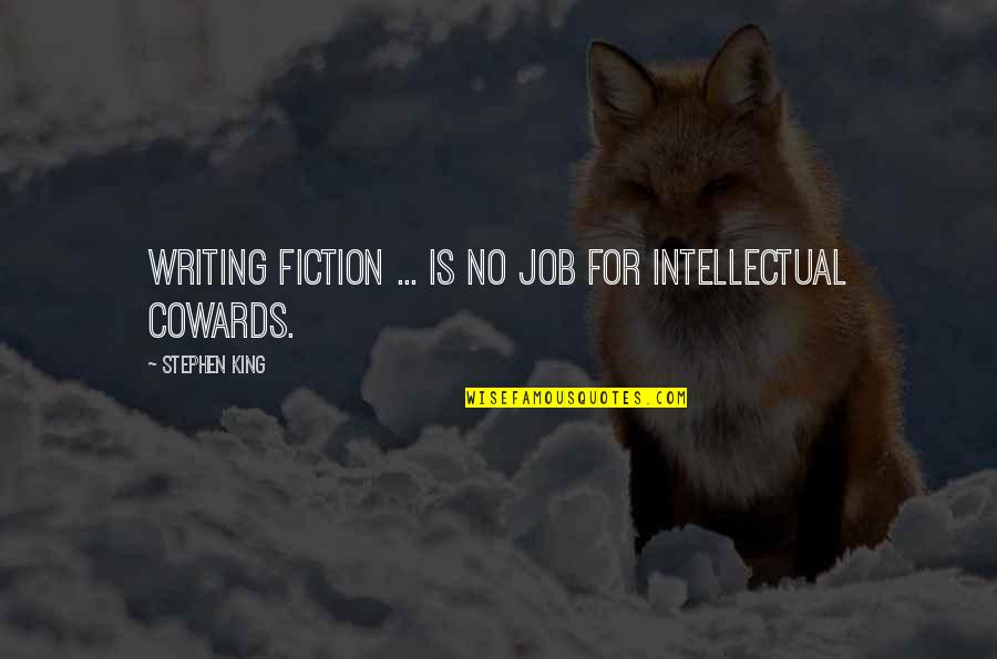 Stephen King's Writing Quotes By Stephen King: Writing fiction ... is no job for intellectual