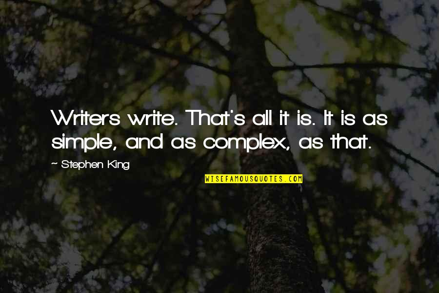 Stephen King's Writing Quotes By Stephen King: Writers write. That's all it is. It is