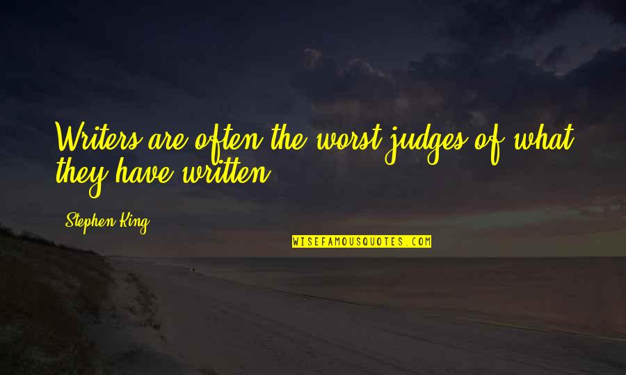 Stephen King's Writing Quotes By Stephen King: Writers are often the worst judges of what
