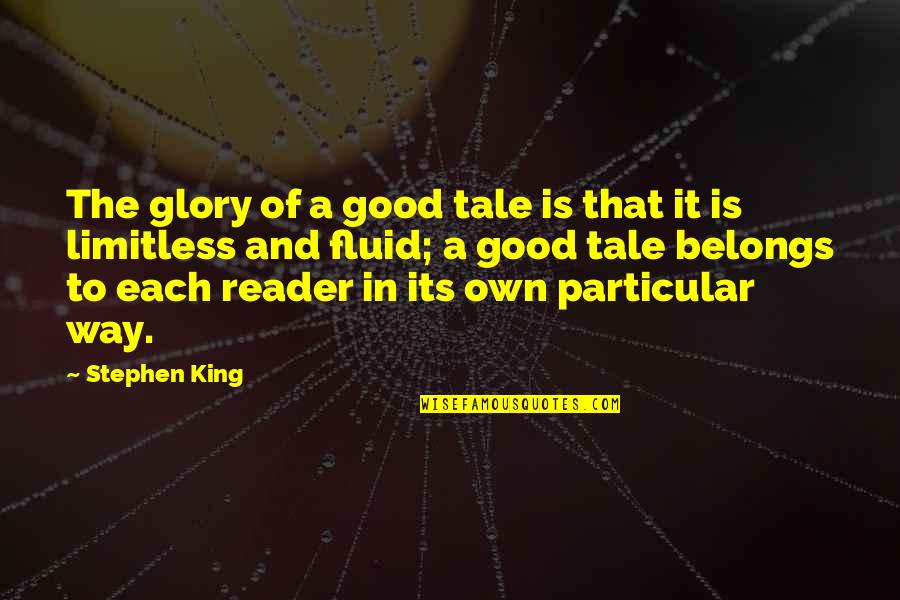 Stephen King's Writing Quotes By Stephen King: The glory of a good tale is that