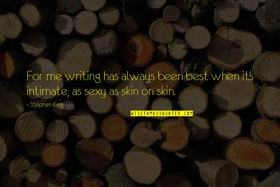 Stephen King's Writing Quotes By Stephen King: For me writing has always been best when