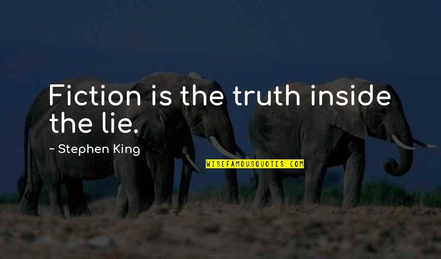 Stephen King's Writing Quotes By Stephen King: Fiction is the truth inside the lie.
